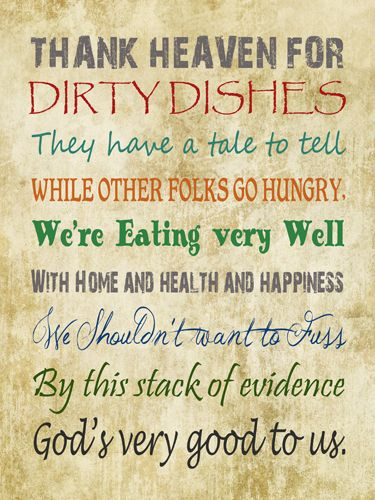 Thank Heaven For Dirty Dishes ExpressionDecor, Quté, Dreams, Food, Dishes No Really And, Dishes Express, Favorite Quotes, Hate Dirty, Dirty Dishes