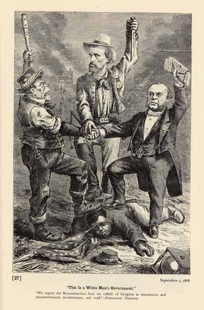 """""""'This Is a White Man's Government.' We regard the Reconstruction Acts (so called) of Congress as usurpations, and unconstitutional, revolutionary, and void.'—Democratic Platform."""" Harper's Weekly, September 5, 1868, page 568."""