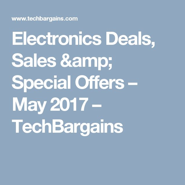 Electronics Deals, Sales & Special Offers – May 2017 – TechBargains