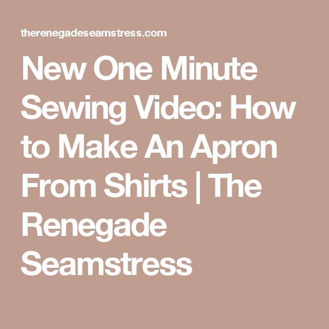 New One Minute Sewing Video: How to Make An Apron From Shirts | The Renegade Seamstress