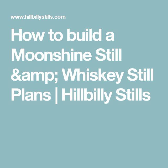 How to build a Moonshine Still & Whiskey Still Plans | Hillbilly Stills