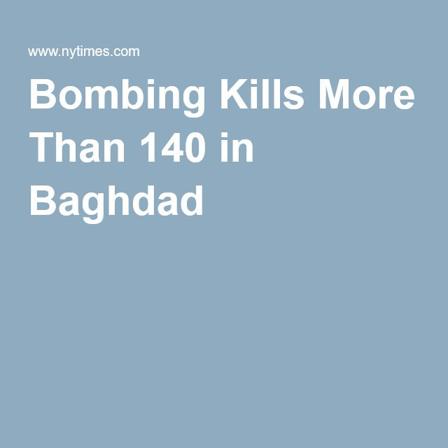 Bombing Kills More Than 140 in Baghdad