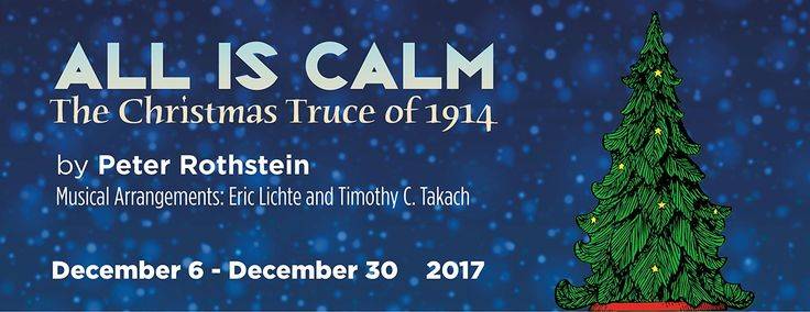 Wed – Sat at 7:30 PM & Sun at 2:00 PM Saturday Matinees on December 16 and 30, 2017. The Twelve Dates of Christmas is alternating with All is Calm: The Christmas Truce of 1914. For specific performance dates click here. Relive an extraordinary moment in history when Allied …