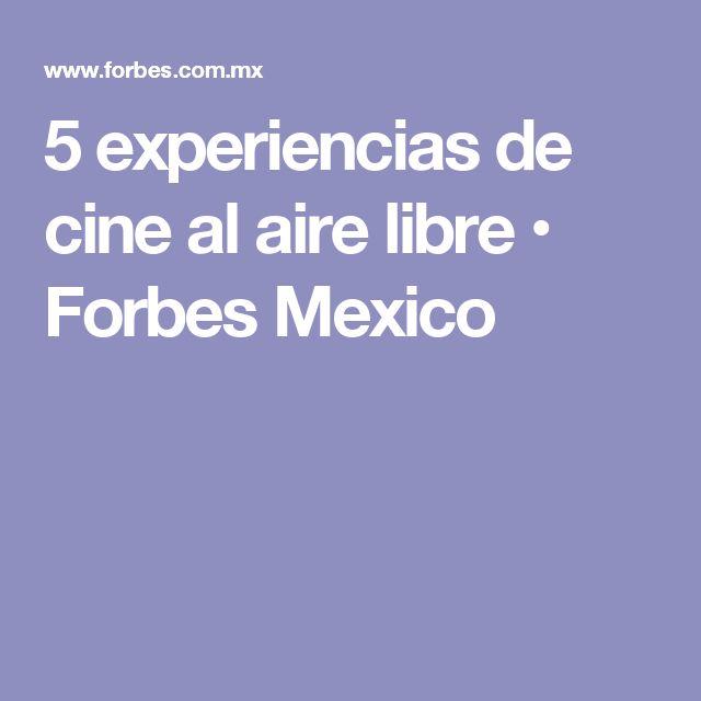5 experiencias de cine al aire libre • Forbes Mexico