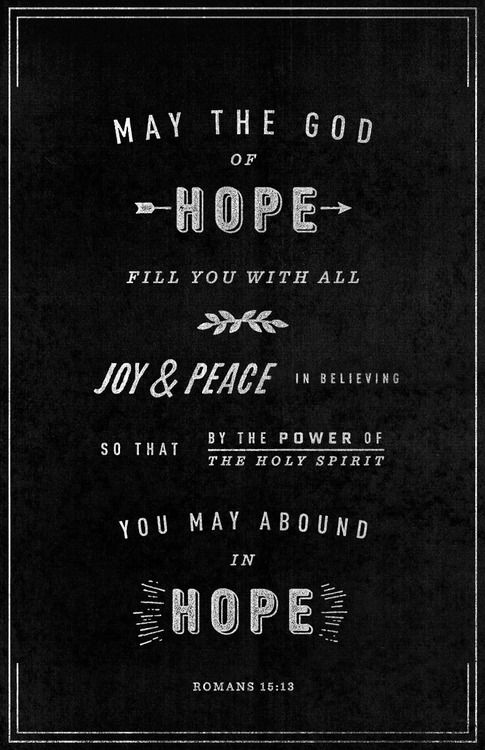 May the God of hope fill you with all joy and peace in believing, so that by the power of the Holy Spirit you may abound in hope. Romans 15:13. Designed by Jay Roberts.