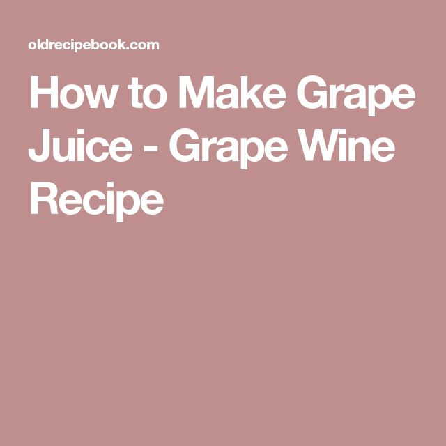 How to Make Grape Juice - Grape Wine Recipe