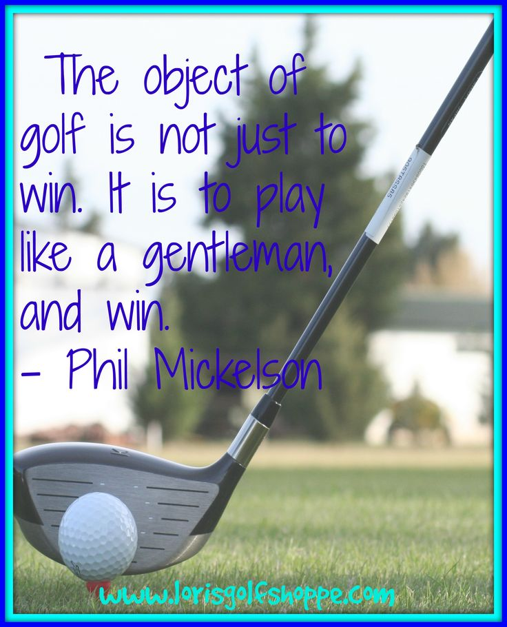 The object of golf is not just to win. It is to play like a gentleman, & win. -Phil Mickelson #sports  #golf #lorisgolfshoppe