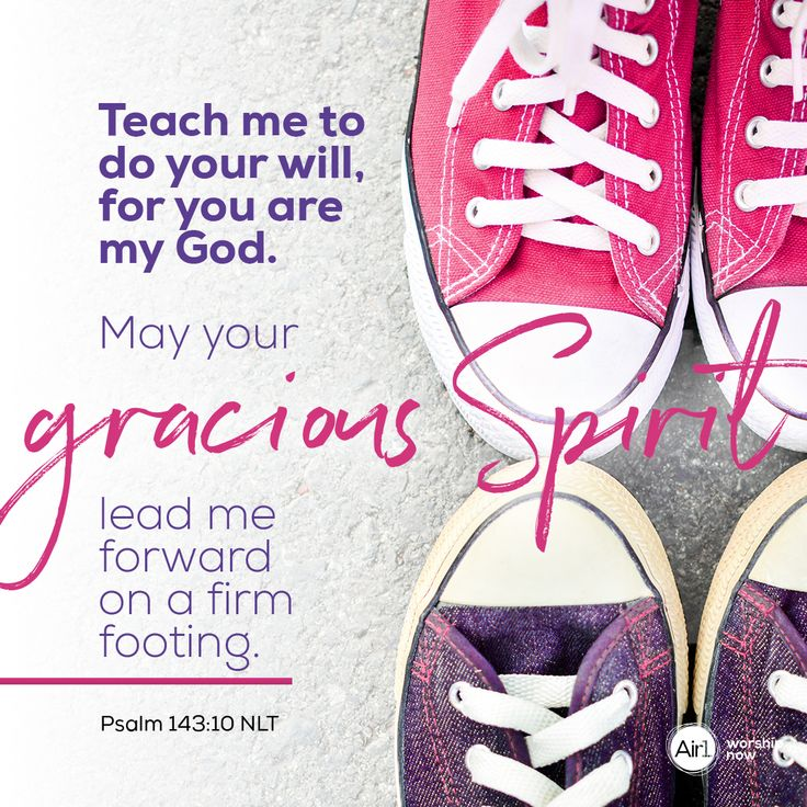 Teach me to do your will, for you are my God. May your ...