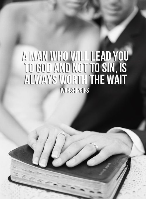 A man who will lead you to God and not to sin is always worth the wait...