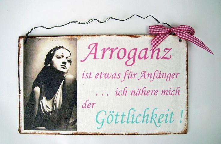 Ein Dekoschild zum Verschenken für die beste Freundin als Geburtstagsgeschenk oder einfach zum selber behalten. *Arroganz ist etwas für Anfän...