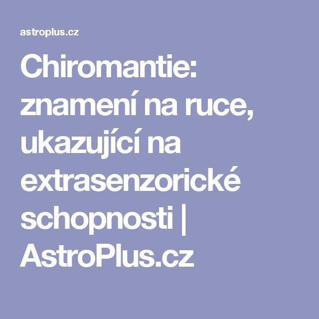 Chiromantie: znamení na ruce, ukazující na extrasenzorické schopnosti   AstroPlus.cz