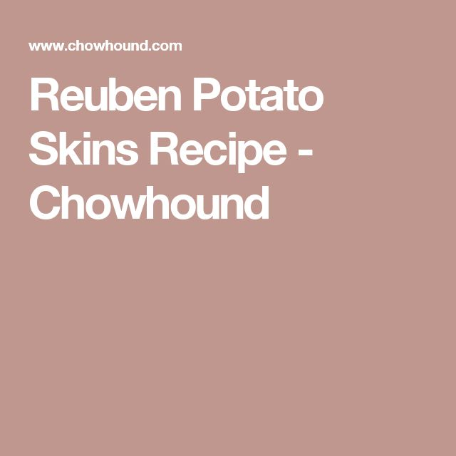 Reuben Potato Skins Recipe - Chowhound
