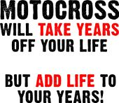 Motocross Will Take Years Off Your Life But Add Life To Your Years Funny Dirt Bike T-Shirt Tees Sayings Quotes