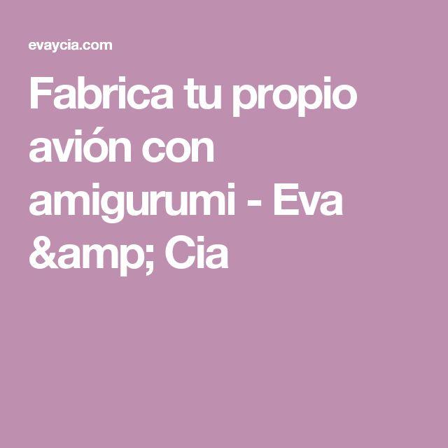 Fabrica tu propio avión con amigurumi - Eva & Cia