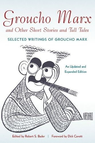 Groucho Marx and Other Short Stories and Tall Tales Selected Writings of Groucho Marx Updated and Expanded Edition Edited by Robert S. Bader