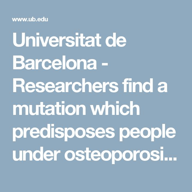 Universitat de Barcelona - Researchers find a mutation which predisposes people under osteoporosis treatment to femoral fractures