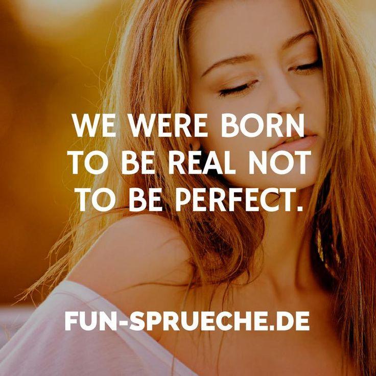 Wir wurden geboren, um wirklich nicht perfekt zu sein. www.fun-sprueche ….