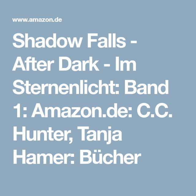 Shadow Falls - After Dark - Im Sternenlicht: Band 1: Amazon.de: C.C. Hunter, Tanja Hamer: Bücher