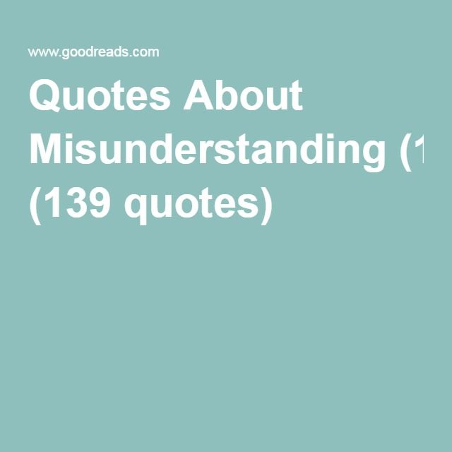 Quotes About Misunderstanding (139 quotes)