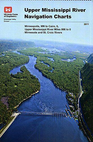 Upper Mississippi River Navigation Charts: Minneapolis, MN to Cairo, IL Upper Mississippi River Miles 866 to 0, Minnesota and St. Croix Rive