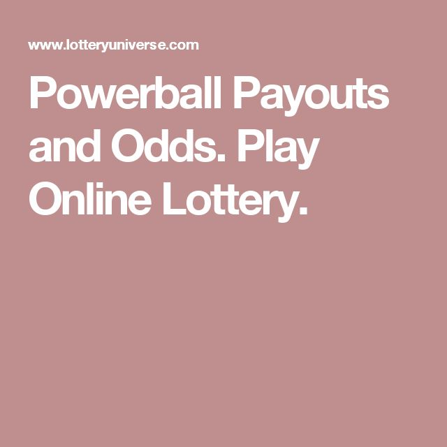 Powerball Payouts and Odds. Play Online Lottery.