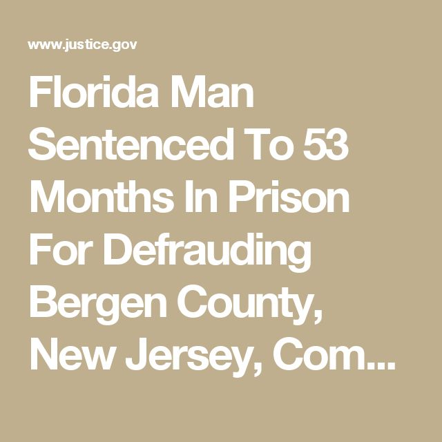 Florida Man Sentenced To 53 Months In Prison For Defrauding Bergen County, New Jersey,  Company Out $1.5 Million | USAO-NJ | Department of Justice