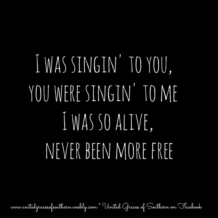 I Was Singin' To You, You Were Singin' To Me - I Was So Alive, Never Been More Free - lyrics to Springsteen, Eric Church www.unitedgracesofsouthern.weebly.com