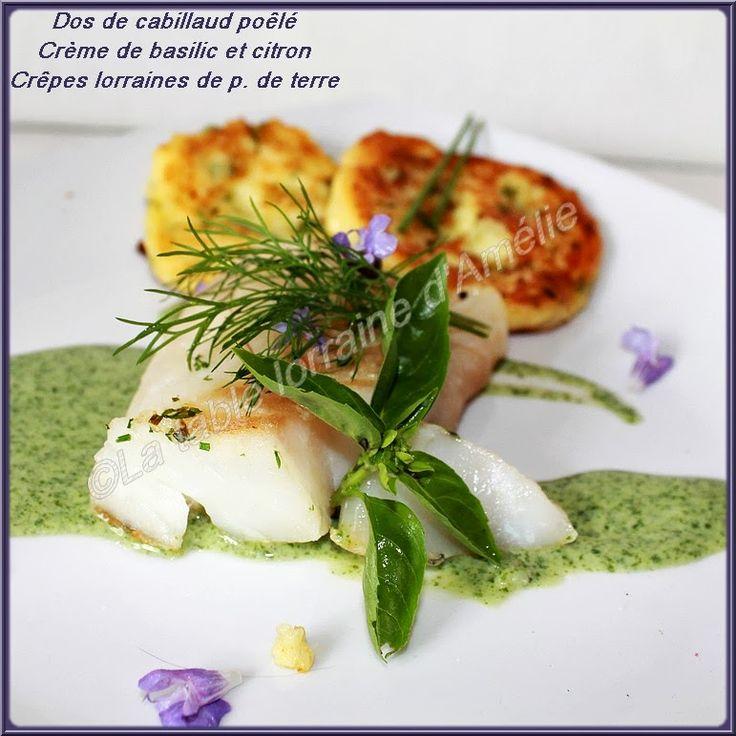 Dos de cabillaud poêlé sauce basilic et citron, crêpes lorraines aux pommes de terre   Un poisson juste poêlé avec un soupçon d'huile d...