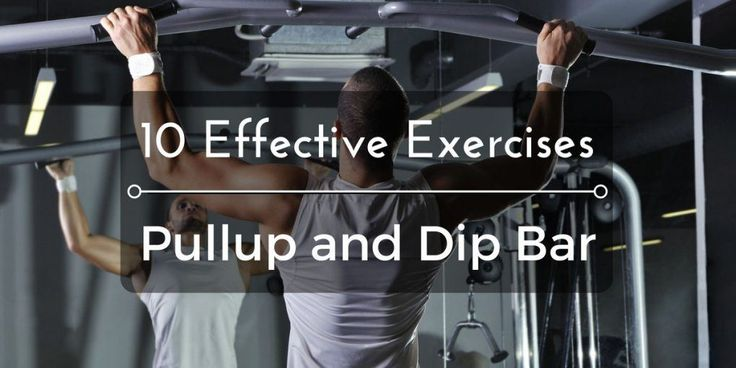 10 Effective Exercises On The Pullup And Dip Bar