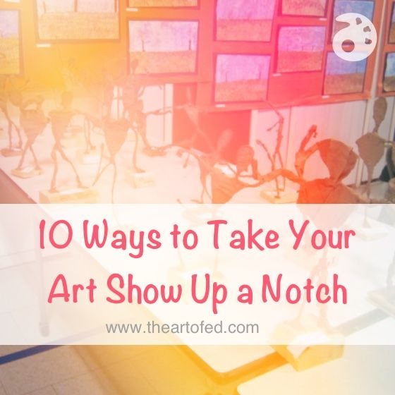 10 Ways to Take Your Art Show Up a Notch
