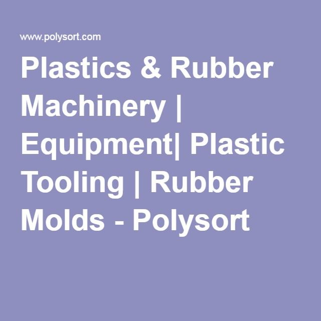 Plastics & Rubber Machinery | Equipment| Plastic Tooling | Rubber Molds - Polysort