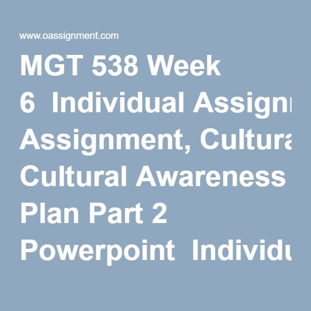 MGT 538 Week 6  Individual Assignment, Cultural Awareness Plan Part 2 Powerpoint  Individual Assignment, Cultural Awareness Plan Part 2 Worksheet