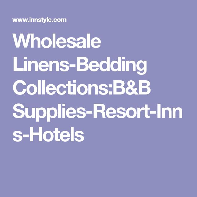 Wholesale Linens-Bedding Collections:B&B Supplies-Resort-Inns-Hotels