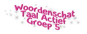 Woordenschat: Taal Actief Groep 5 http://www.jufdaphne.com/woordenschat/