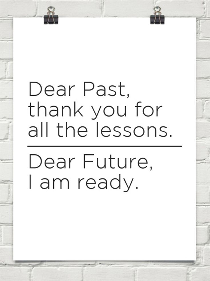 Dear Past thank you for all the lessons. Dear Future I am ready.