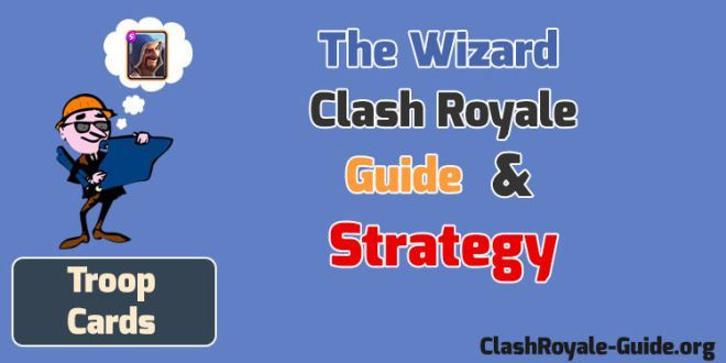 Clash Royale Wizard: Strategy & Guide