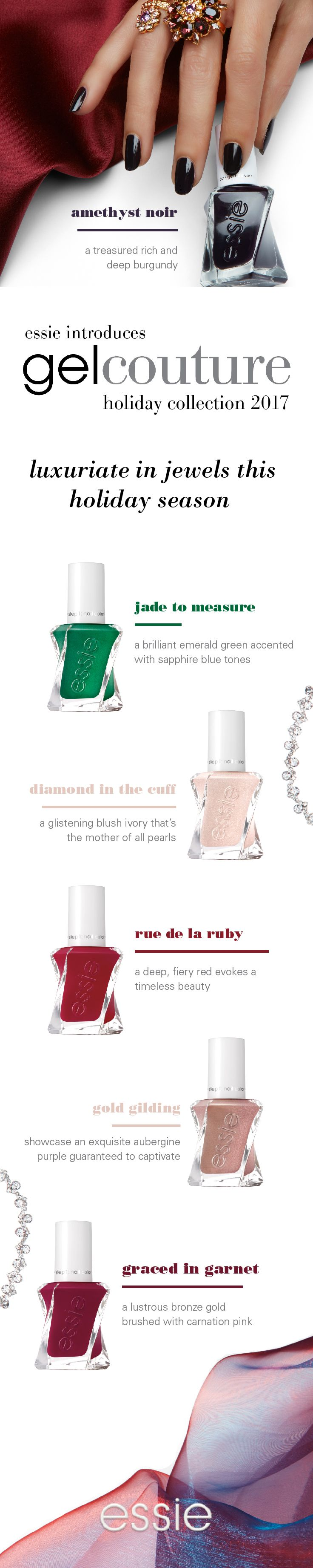 'tis the season with gel couture holiday 2017! indulge in our most decadent jewel-toned nail colors. perfect for the holiday season, try the rich burgundy 'amethyst noir' or the glittering rose gold 'gold gilding'. essie gel couture gives you a flawless longwear mani in an easy 2-step system – no base coat or lamp needed for a perfect gel-like mani.  Shop now on essie.com