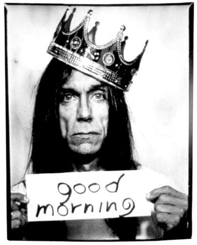 iggy pop... This is for tomorrow...when you wake up....only for make you laugh...love you