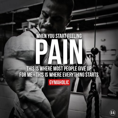 When you start feeling PAIN. This is where most people give up…