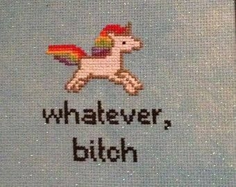 """""""Whatever, Bitch."""" I love when people curse in cross stitch, it's wonderfully and unexpectedly subversive."""