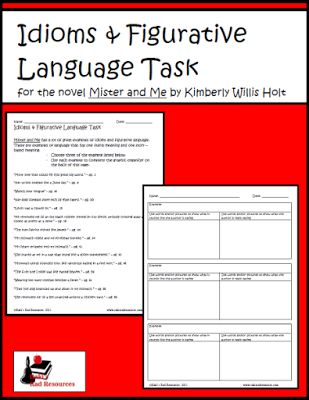 Idioms and Figurative Language Task for Mister and Me   Understanding idioms and figurative language help to increase comprehension and understanding of stories they read. This Idioms and Figurative Language Reading Task uses examples from the novel Mister and Me. Students can use these examples form the book to increase their understanding while learning about idioms and figurative language. Download this task today from my Teachers Pay Teachers store.  3-5 figurative language Idioms Mister…