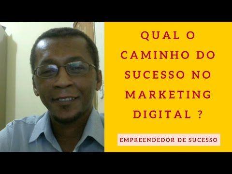 Qual o Caminho do Sucesso no Marketing Digital   Empreendedor de Sucesso - YouTube