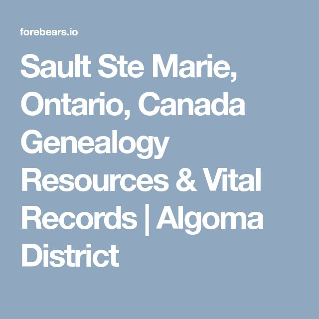 Sault Ste Marie, Ontario, Canada Genealogy Resources & Vital Records | Algoma District