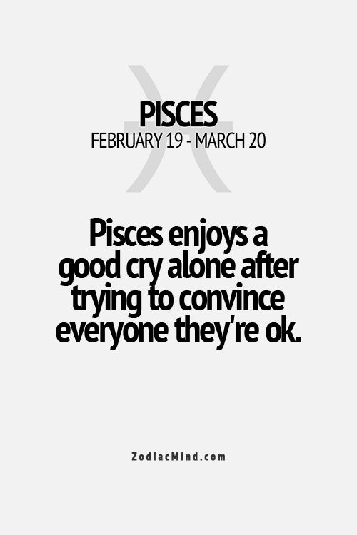 A Pisces enjoys a good cry alone after trying to convince everyone they're okay. #feelings #pisces