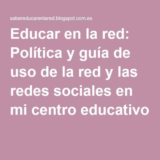 Educar en la red: Política y guía de uso de la red y las redes sociales en mi…