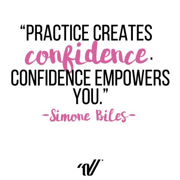 """Practice creates confidence. Confidence empowers you."" -Simone Biles"