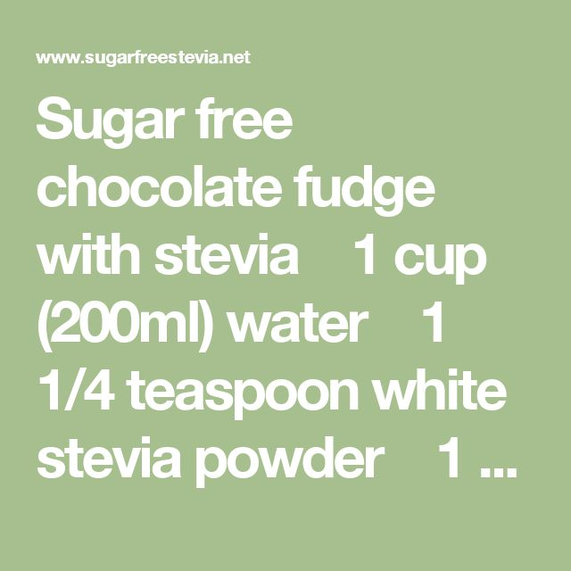 Sugar free chocolate fudge with stevia 1 cup (200ml) water 1 1/4 teaspoon white stevia powder 1 can (150ml) evaporated milk 3 oz (90gr) unsweetened chocolate, grated 1 cup of your preferred kind of chopped nuts (optional)  Put aluminum or plastic foil around an 8x8 pan with high rim. Butter foil and set pan aside. Combine water and stevia in a large saucepan. Put over medium heat and stir until stevia dissolves. Add in evaporated milk and clip candy thermometer to side of...