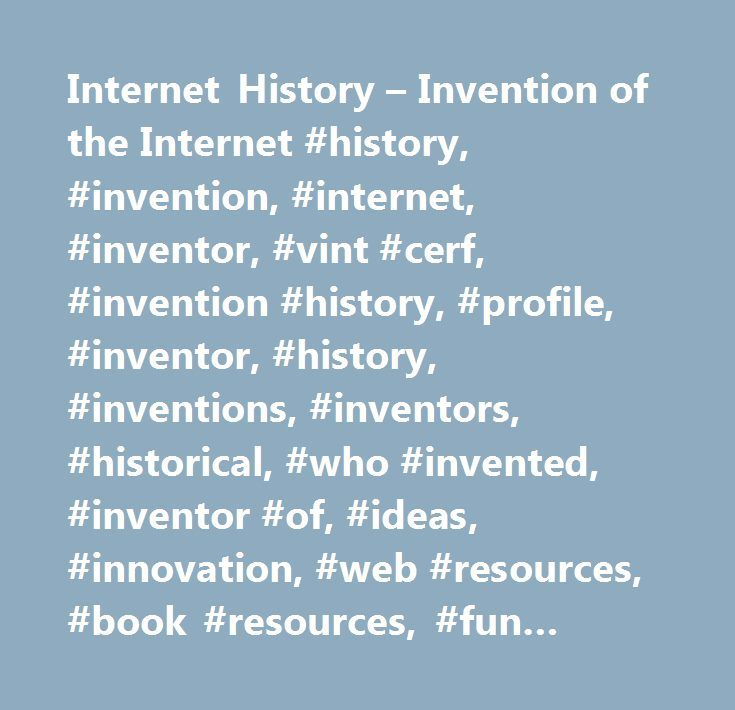 Internet History – Invention of the Internet #history, #invention, #internet, #inventor, #vint #cerf, #invention #history, #profile, #inventor, #history, #inventions, #inventors, #historical, #who #invented, #inventor #of, #ideas, #innovation, #web #resources, #book #resources, #fun #facts, #fascinating #facts. #…