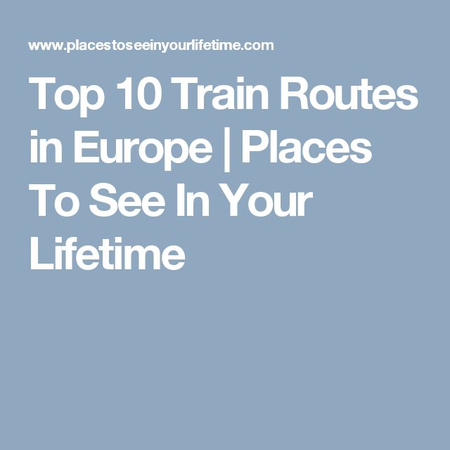 Top 10 Train Routes in Europe | Places To See In Your Lifetime