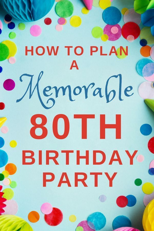 How To Plan A Memorable 80th Birthday Party Adult Birthday Party